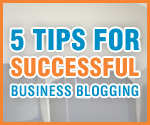 5 Tips for Successful Business Blogging