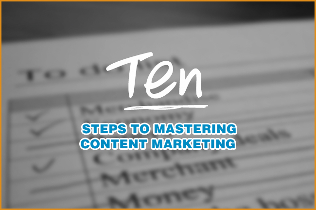 10 Steps to Mastering Content Marketing