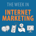 The Week In Internet Marketing