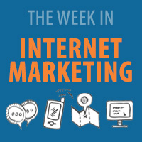The Week In Internet Marketing